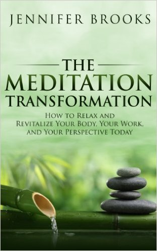 The Meditation Transformation: How to Relax and Revitalize Your Body, Your Work, and Your Perspective Today