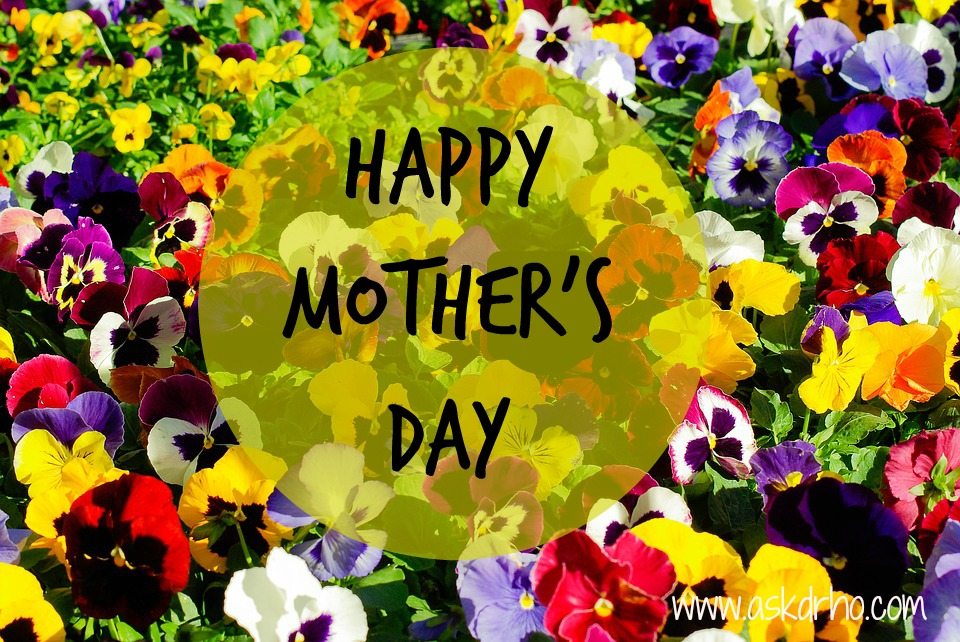 Happy Mother's Day to all the mothers, grandmothers, godmothers, aunts and those that act like moms, and help moms.