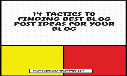 14 Tactics to finding Best Blog Post Ideas for your Blog