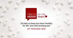 Give yourself (and your heart) a little love! 20 of the best health talks, yours free -- my gift to you! HealthMeans has put together these talks to keep your heart healthy, so let their experts teach you how to take care of your heart for life, love and, of course, superb sex. Start learning today!
