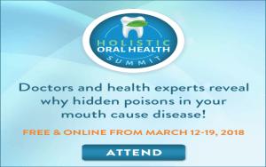 Holistic Oral Health Summit , March 12-19, 2018