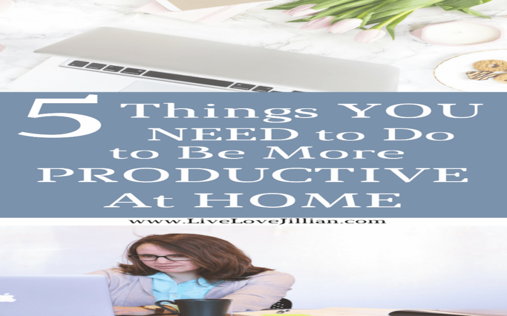 5 Things You Should Do to Be More Productive At Home