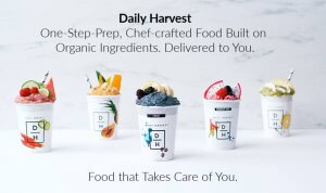 Daily Harvest One-Step-Prep, Chef-crafted Food Built on Organic Ingredients. Delivered to You. Food that Takes Care of You.