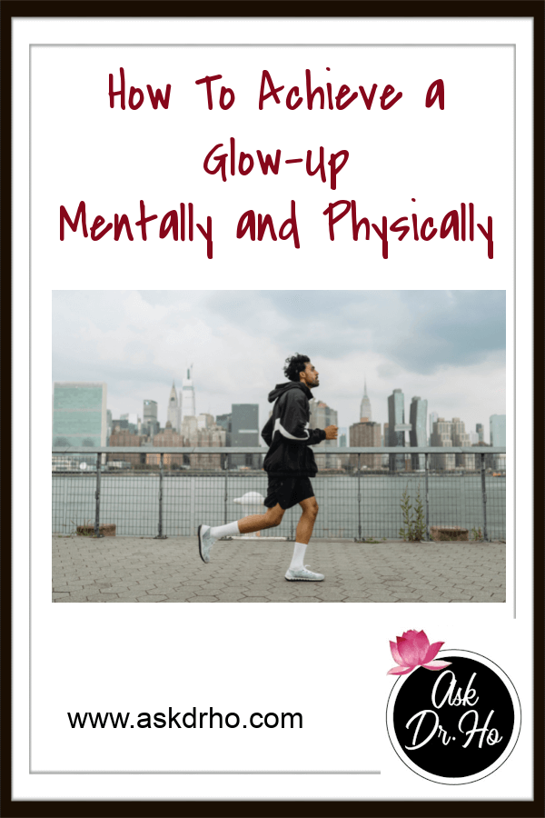 How To Achieve a Glow-Up Mentally and Physically