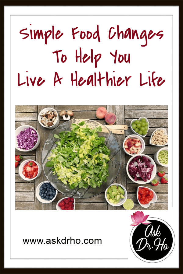 Simple Food Changes To Help You Live A Healthier Life